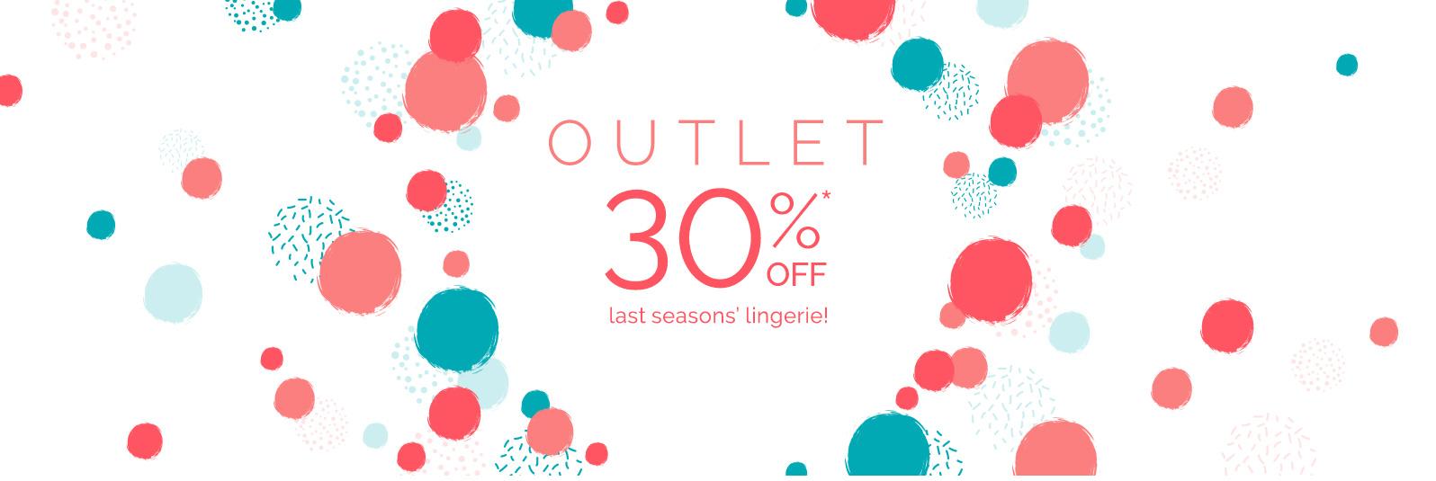 Outlet - 30%off* Last seasons' lingerie